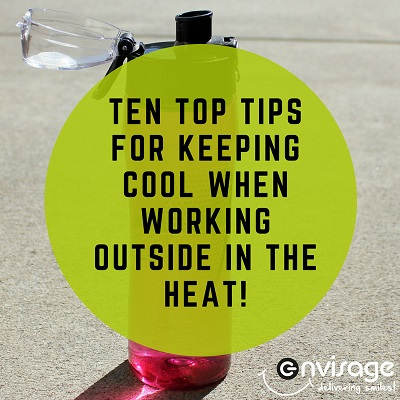 Ten Top Tips For Keeping Cool When Working Outside In The Heat!