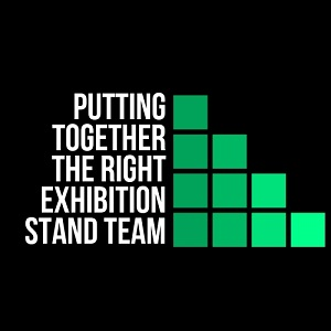 Putting Together The Right Exhibition Stand Team