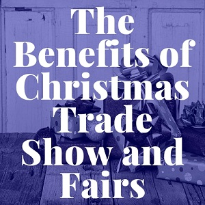 The Benefits Of Christmas Trade Show And Fairs